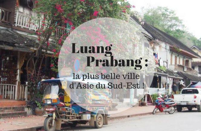 Luang Prabang : la ville la plus belle du monde !