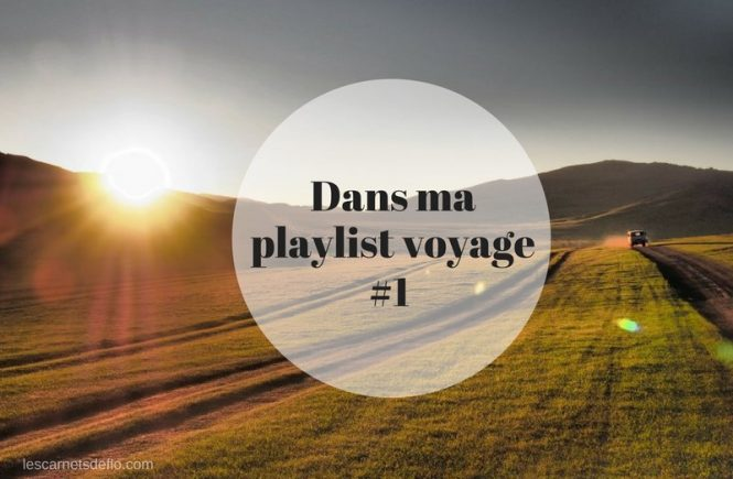 Dans ma playlist voyage n°1